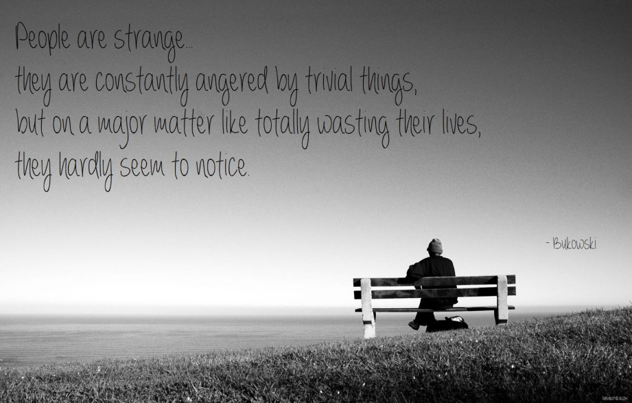 Image result for charles bukowski people are strange quote